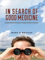 In Search Of Good Medicine: Hospital Marketing Strategies To Engage Healthcare Consumer