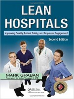 Lean Hospitals: Improving Quality, Patient Safety, And Employee Engagement, 2nd Edition