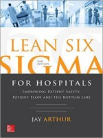 Lean Six Sigma for Hospitals: Improving Patient Safety, Patient Flow and the Bottom Line, 2nd Edition