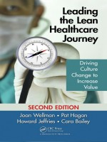 Leading the Lean Healthcare Journey: Driving Culture Change to Increase Value, Second Edition