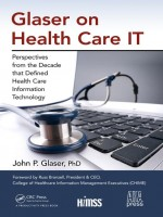 Glaser on Health Care IT Perspectives from the Decade that Defined Health Care Information Technology